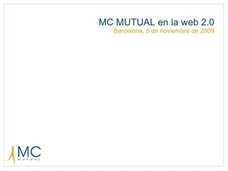 MC MUTUAL en la web 2.0 Barcelona, 5 de noviembre de 2009