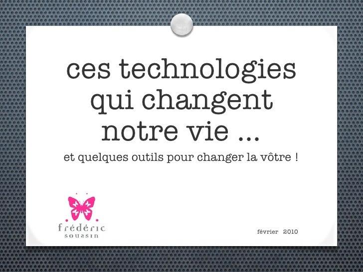 ces technologies   qui changent    notre vie ... et quelques outils pour changer la vôtre !                               ...