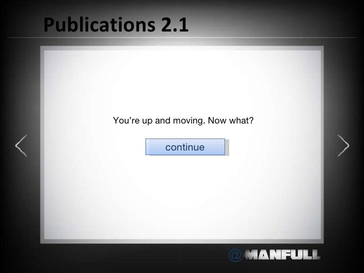 Publications 2.1 You're up and moving. Now what? continue