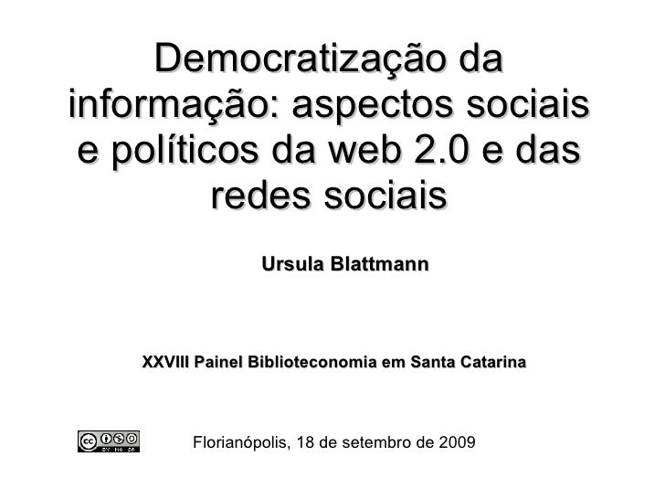 Democratização da informação: aspectos sociais e políticos da web 2.0 e das redes sociais   Ursula Blattmann   XXVIII Pain...