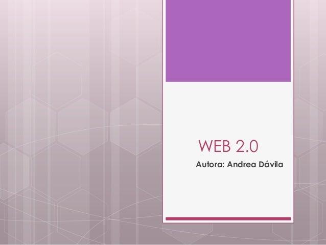 WEB 2.0Autora: Andrea Dávila