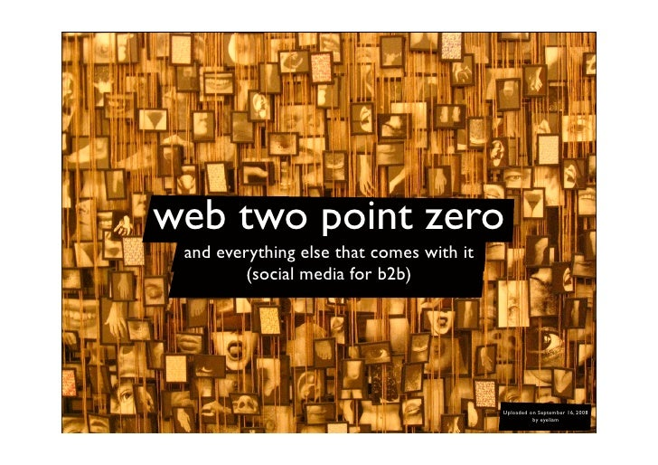 web two point zero  and everything else that comes with it          (social media for b2b)                                ...