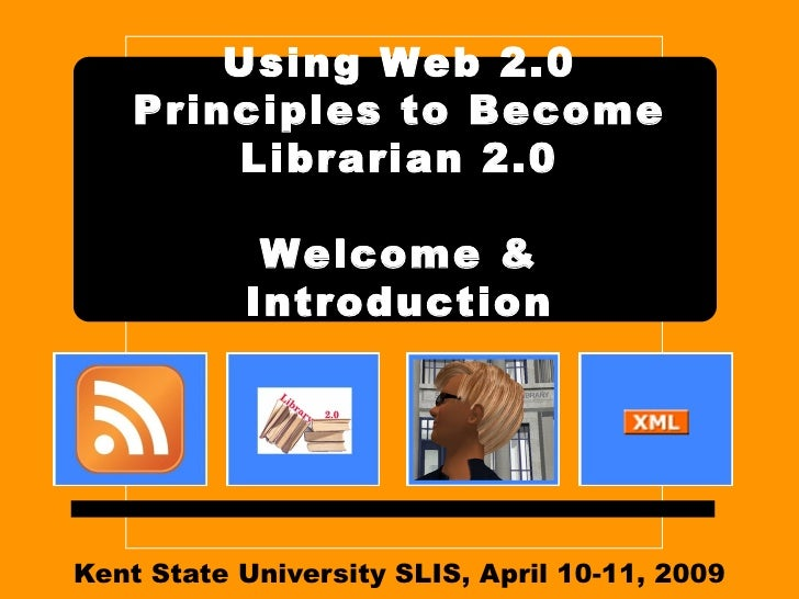 Kent State Workshop - Using Web 2.0 Principles to Become Librarian 2.0, web 2 introduction, April 2009
