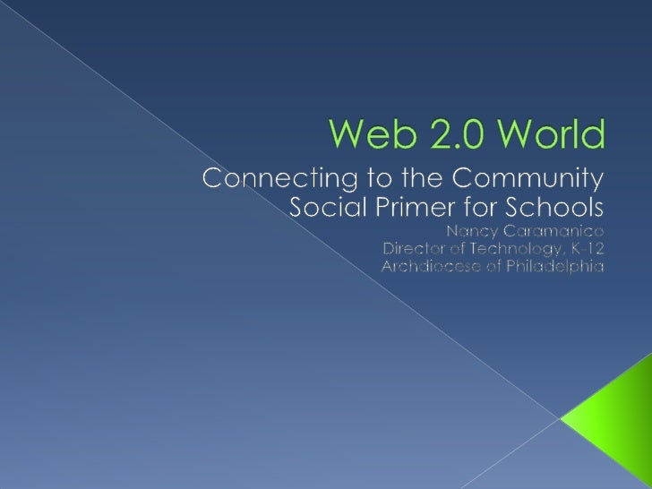 Web 2.0 World <br />Connecting to the Community<br />Social Primer for Schools<br />Nancy Caramanico<br />Director of Tech...