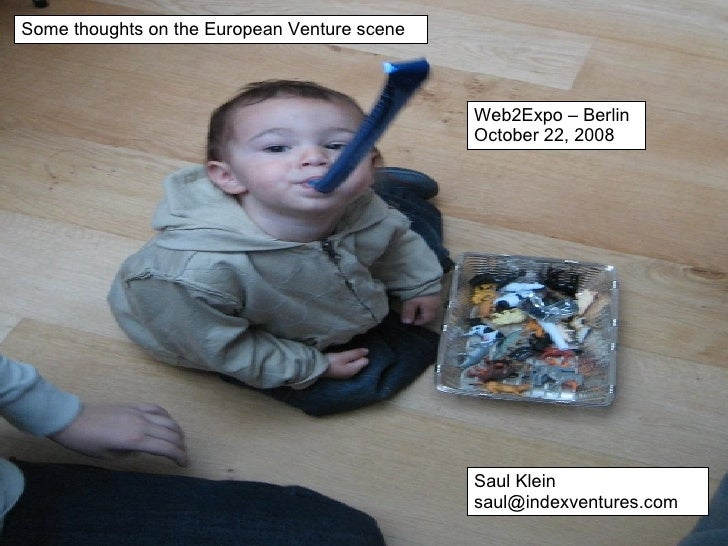 Some thoughts on the European Venture scene Saul Klein [email_address] Web2Expo – Berlin October 22, 2008