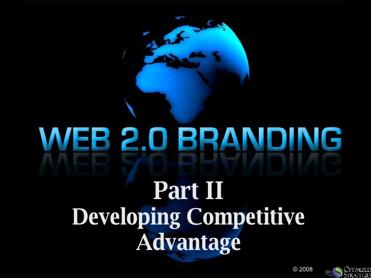 WEB2.0 Branding: PT II-  Creating Competitive Advantage