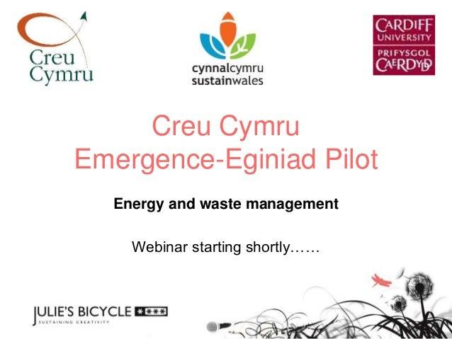 Creu Cymru Emergence-Eginiad Pilot Energy and waste management  Webinar starting shortly……