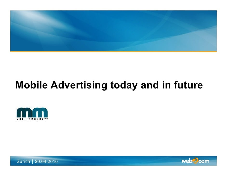 Mobile Advertising today and in future     Zürich | 20.04.2010
