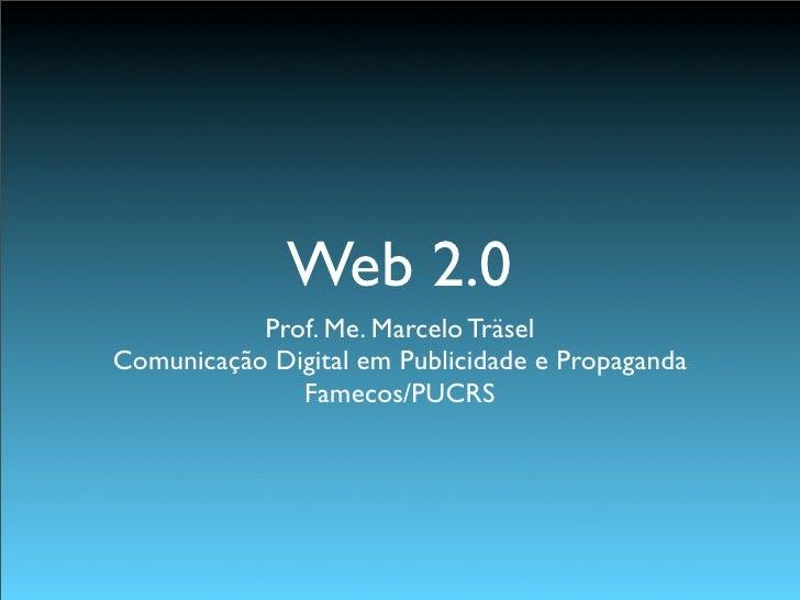 Web 2.0            Prof. Me. Marcelo Träsel Comunicação Digital em Publicidade e Propaganda               Famecos/PUCRS
