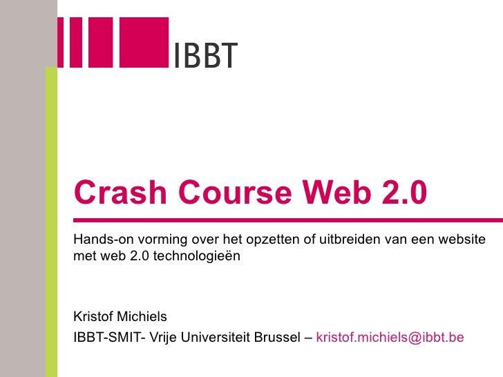 Crash Course Web 2.0 Hands-on vorming over het opzetten of uitbreiden van een website met web 2.0 technologieën Kristof Mi...