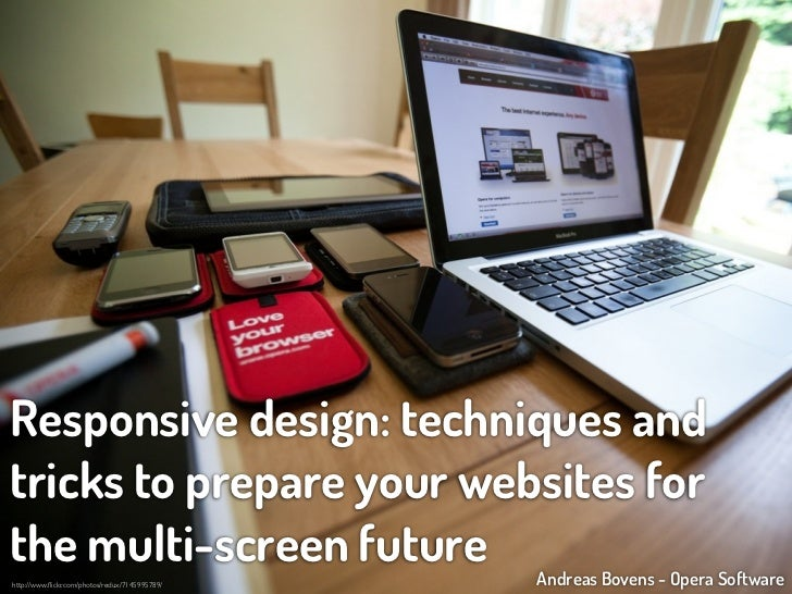 Responsive design: techniques andtricks to prepare your websites forthe multi-screen future                         Andrea...