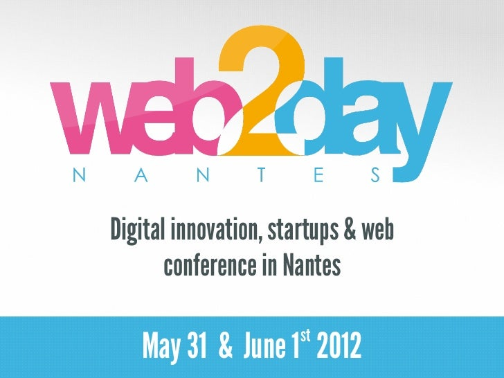 Digital innovation, startups & web       conference in Nantes                      st   May 31 & June 1 2012