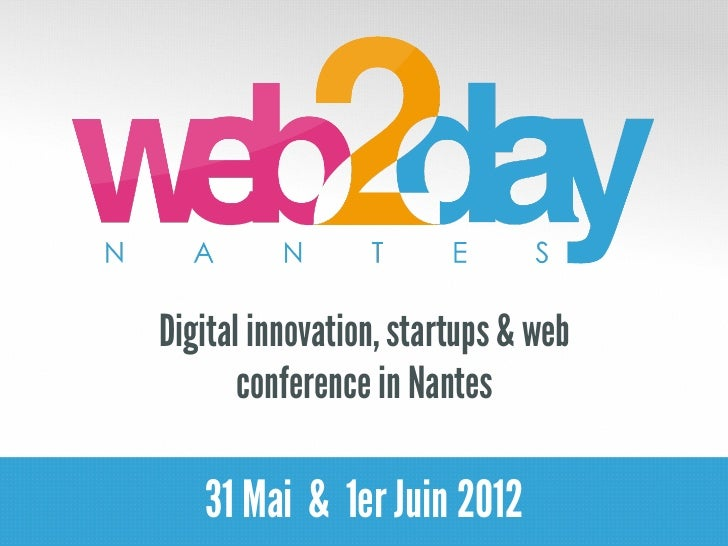 Digital innovation, startups & web       conference in Nantes   31 Mai & 1er Juin 2012