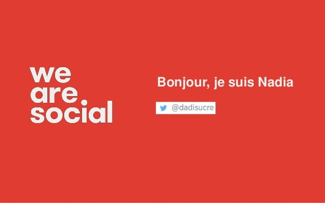 We Are Social Bonjour, je suis Nadia