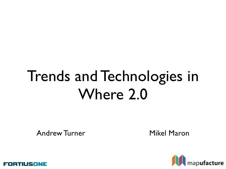 Trends and Technologies in        Where 2.0   Andrew Turner    Mikel Maron