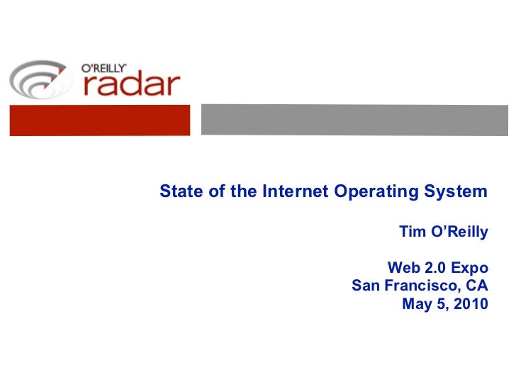 State of the Internet Operating System                             Tim O'Reilly                            Web 2.0 Expo   ...