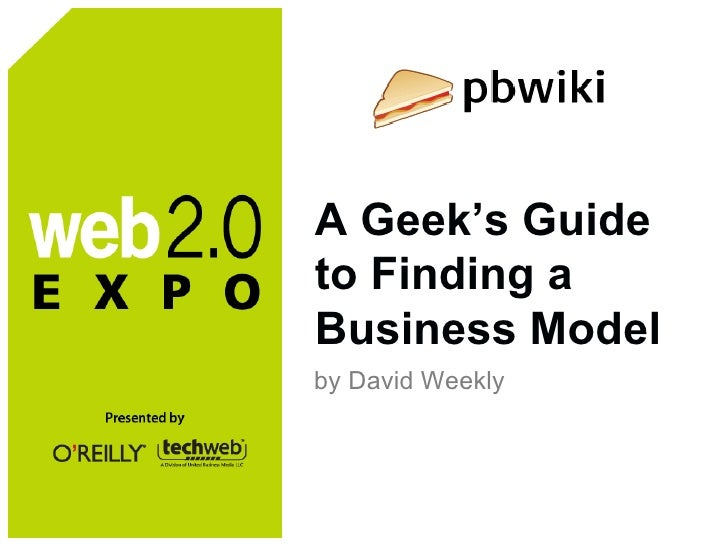 A Geek's Guide to Finding a Business Model <ul><li>by David Weekly </li></ul>