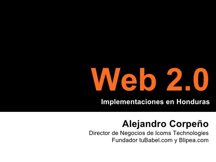 Alejandro Corpe ño Director de Negocios de Icoms Technologies Fundador tuBabel.com y Blipea.com Web 2.0 Implementaciones e...