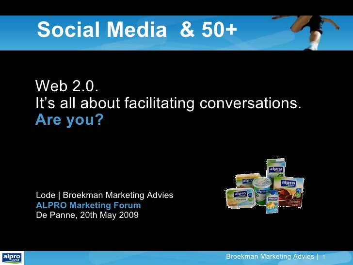Social Media  & 50+ Web 2.0. It's all about facilitating conversations. Are you? Lode | Broekman Marketing Advies ALPRO Ma...