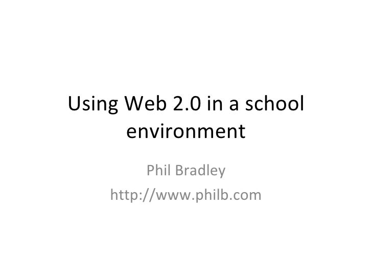 Using Web 2.0 in a school environment Phil Bradley http://www.philb.com