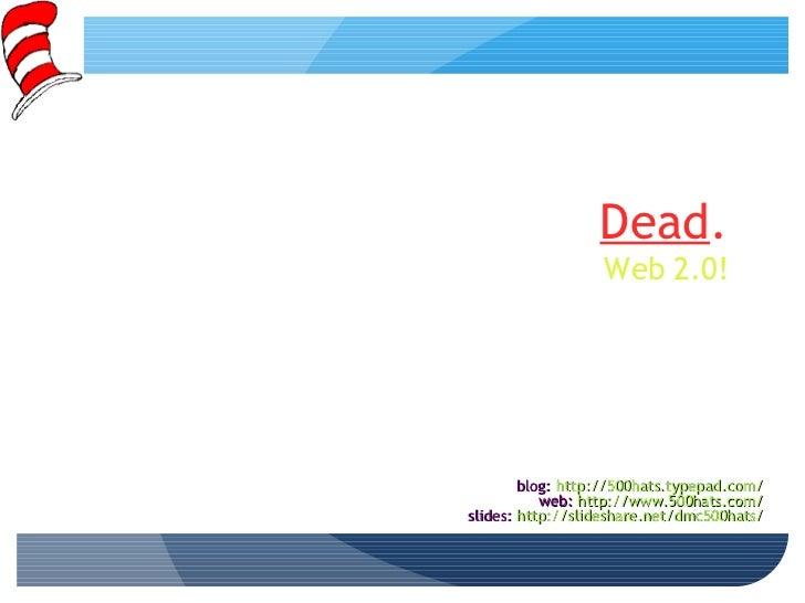 Web 2.0 is Dead; Long Live Web 2.0!