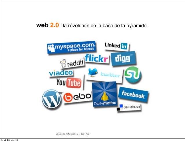 web 2.0 : la révolution de la base de la pyramide                             Université de Saint Etienne - Jean Poulylund...