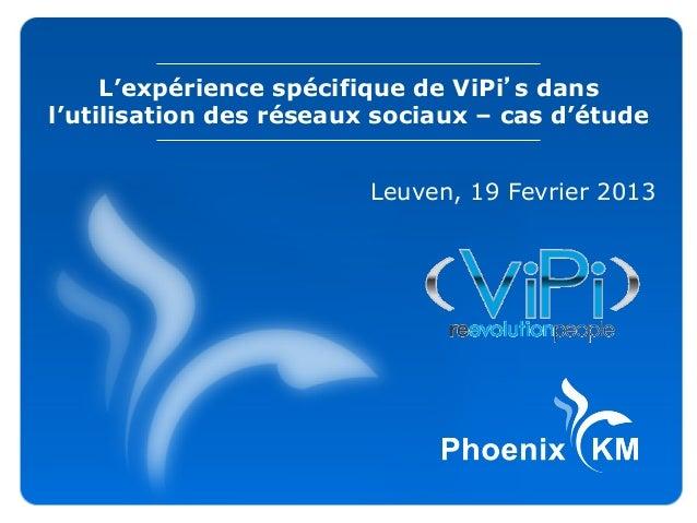 L'expérience spécifique de ViPi's dans l'utilisation des réseaux sociaux – cas d'étude Leuven, 19 Fevrier 2013