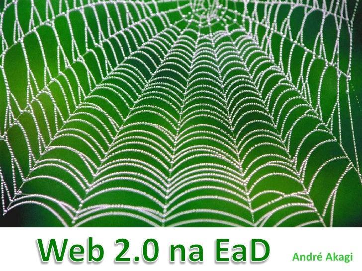 Web 2.0 na EaD<br />André Akagi<br />