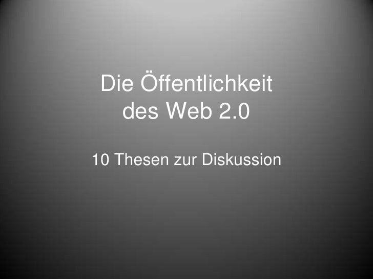 Die Öffentlichkeit des Web 2.0<br />10 Thesen zur Diskussion<br />