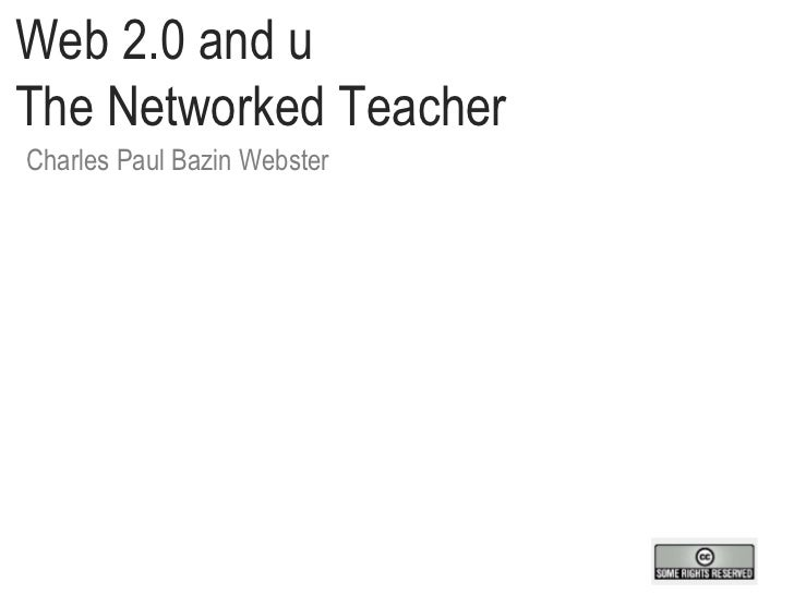 Web 2.0 and u  The Networked Teacher Charles Paul Bazin Webster