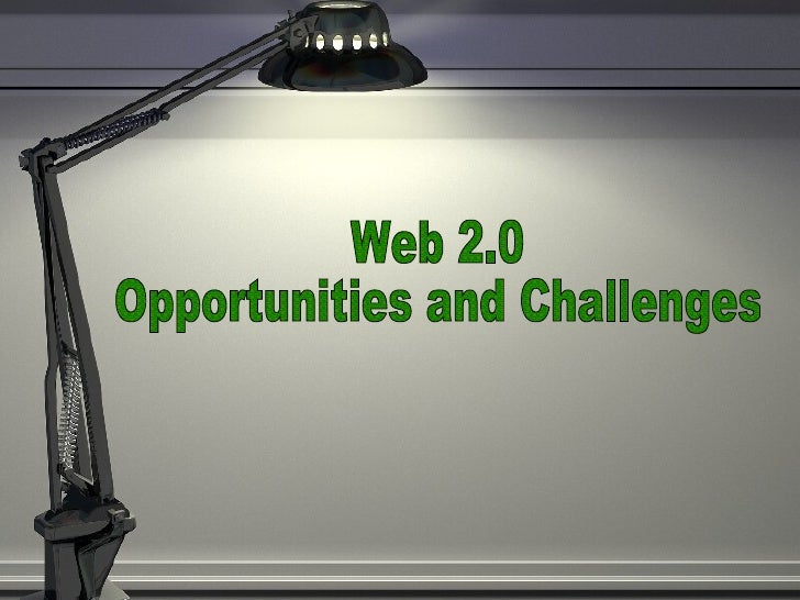 Web 2.0 Opportunities and Challenges