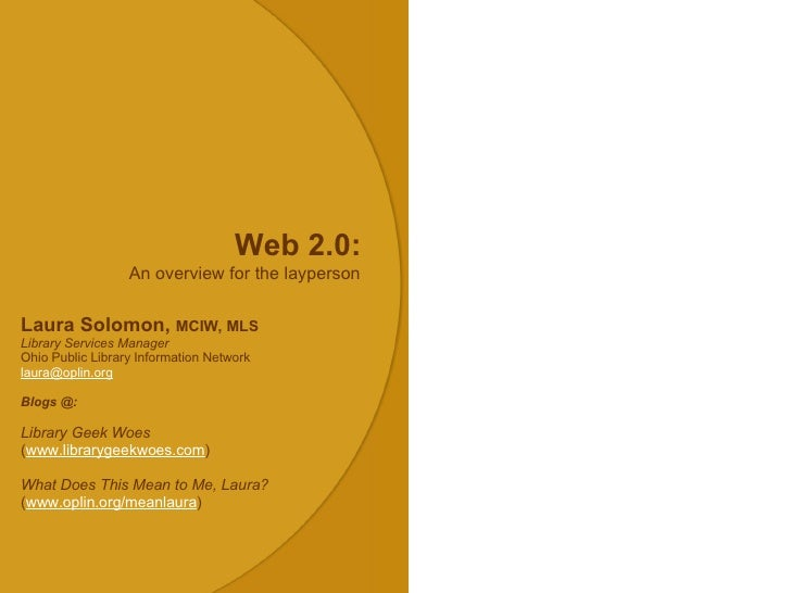 Web 2.0: An overview for the layperson Laura Solomon,  MCIW, MLS Library Services Manager Ohio Public Library Information ...