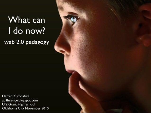 What Can I Do Now? (web 2.0 pedagogy) v4