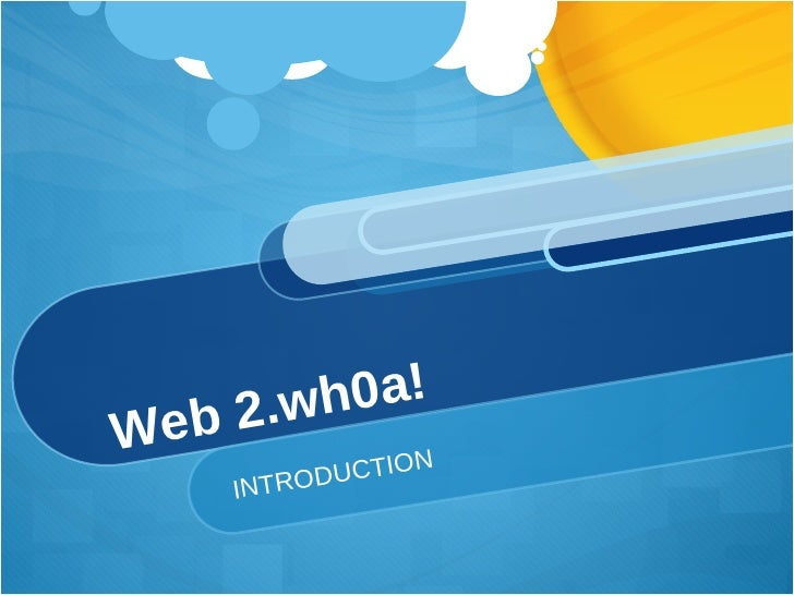 Web 2.wh0a! INTRODUCTION