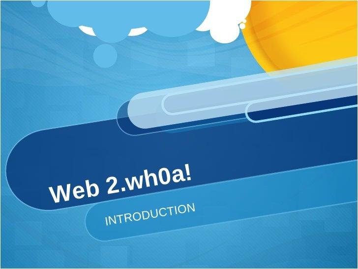 Web 2.wh0a!