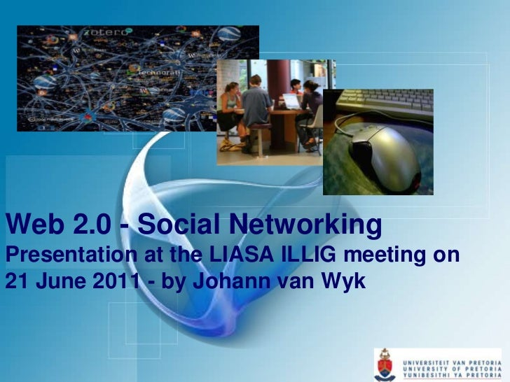 Web 2.0 - Social Networking Presentation at the LIASA ILLIG meeting on21 June 2011 - by Johann van Wyk<br />
