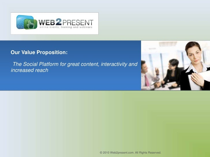 Our Value Proposition: The Social Platform for great content, interactivity andincreased reach                            ...