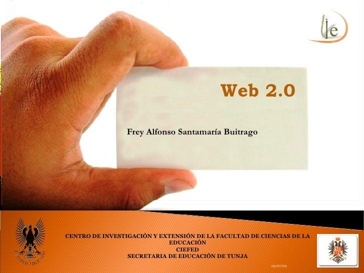 Web 2.0                   Frey Alfonso Santamaría Buitrago     CENTRO DE INVESTIGACIÓN Y EXTENSIÓN DE LA FACULTAD DE CIENC...