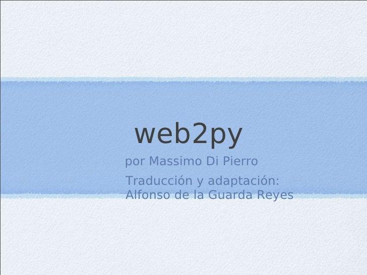 web2py por Massimo Di Pierro Traducción y adaptación: Alfonso de la Guarda Reyes