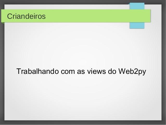 Criandeiros Trabalhando com as views do Web2py
