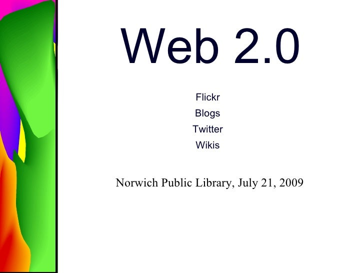 Web 2.0                Flickr                Blogs                Twitter                Wikis   Norwich Public Library, J...