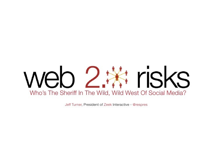 Web 2.0 Risks: Who's The Sheriff In The Wild, Wild West of Social Media