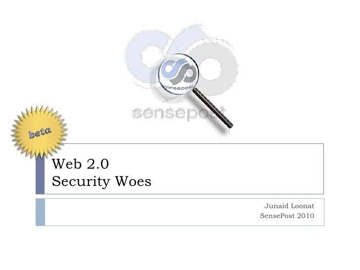 Web 2.0Security Woes                 Junaid Loonat                SensePost 2010