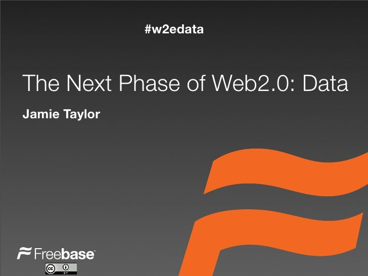 #w2edata    The Next Phase of Web2.0: Data Jamie Taylor