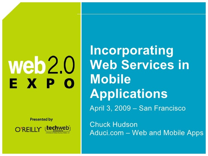 Incorporating Web Services in Mobile Applications <ul><li>April 3, 2009 – San Francisco </li></ul><ul><li>Chuck Hudson </l...