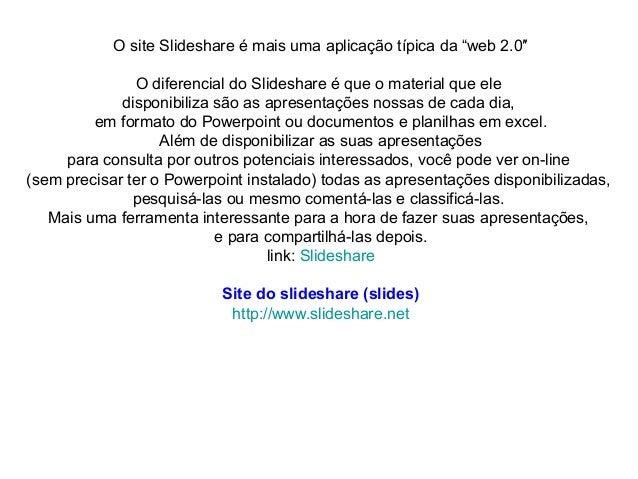 """O site Slideshare é mais uma aplicação típica da """"web 2.0″ O diferencial do Slideshare é que o material que ele disponibil..."""