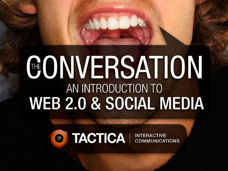 The Conversation 2.0 - An Introduction to Web 2.0 & Social Media