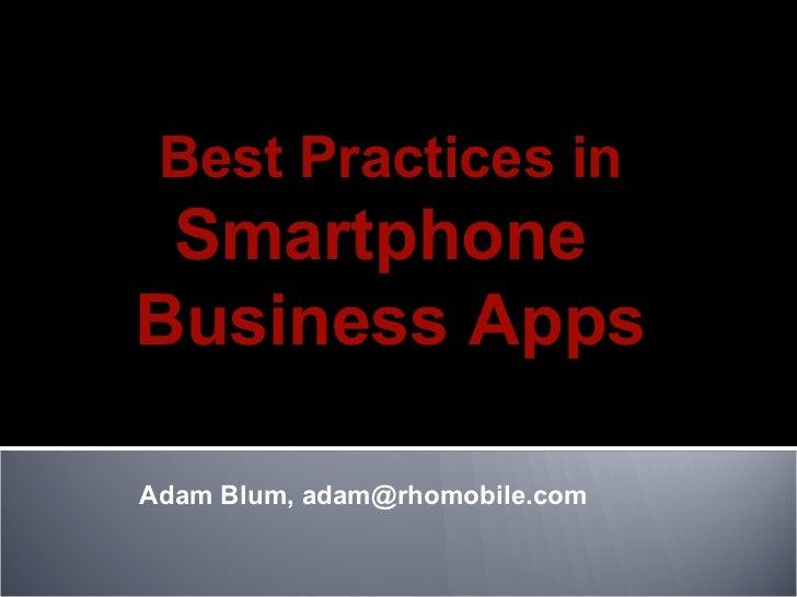 Adam Blum, adam@rhomobile.com  Best Practices in Smartphone  Business Apps