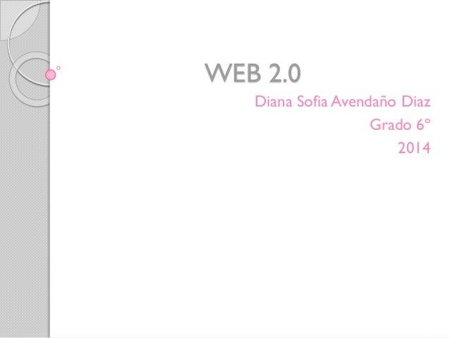 WEB 2.0 Diana Sofia Avendaño Diaz Grado 6º 2014