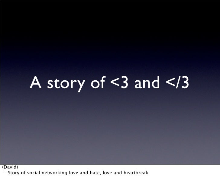 A story of <3 and </3    (David)  - Story of social networking love and hate, love and heartbreak